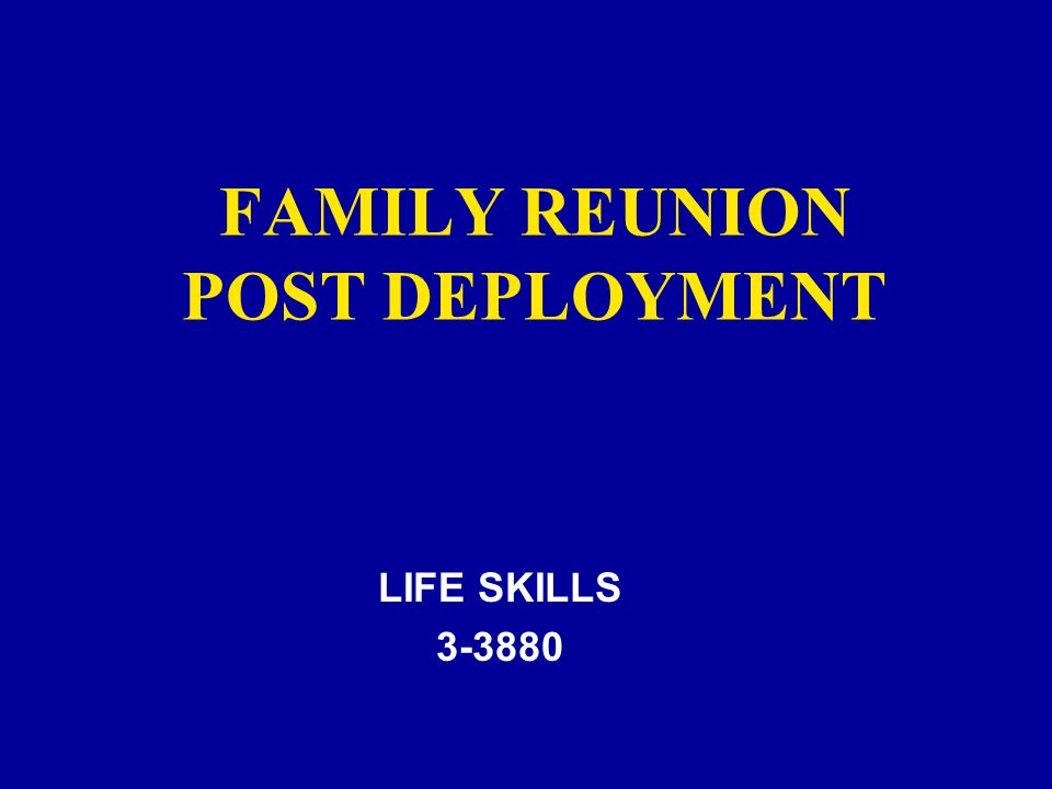FAMILY REUNION POST DEPLOYMENT LIFE SKILLS 3-3880