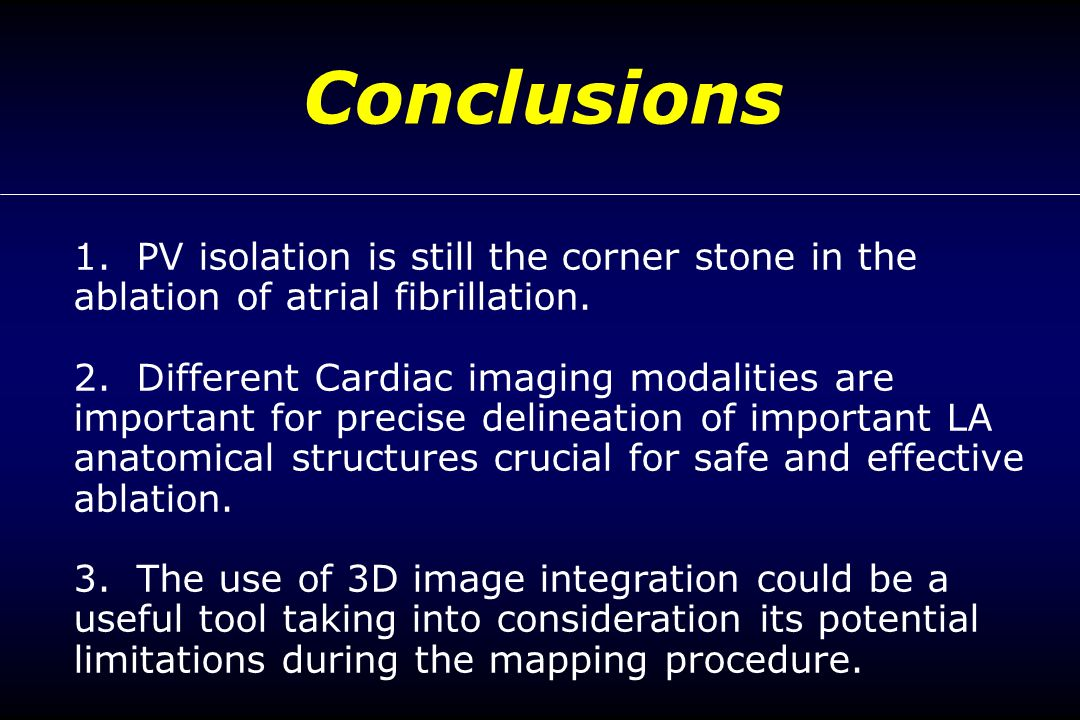 Conclusions 1. PV isolation is still the corner stone in the ablation of atrial fibrillation.