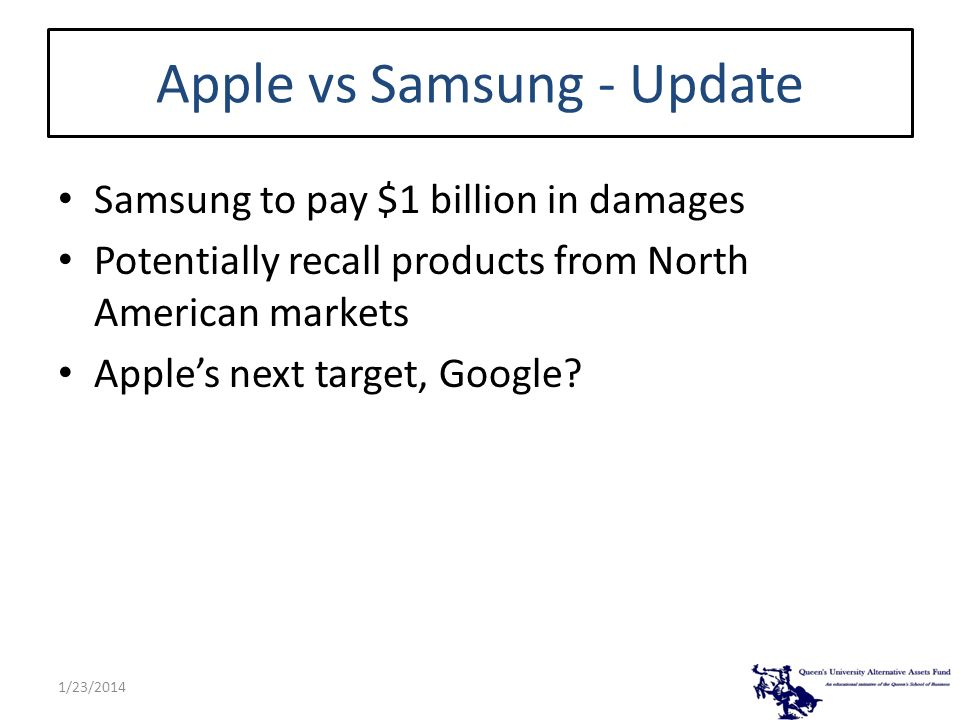 Apple vs Samsung - Update Samsung to pay $1 billion in damages Potentially recall products from North American markets Apples next target, Google? 1/2