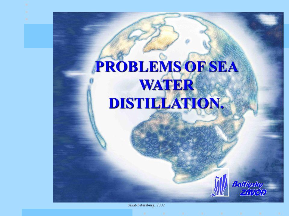 Saint-Petersburg, 2002 PROBLEMS OF SEA WATER DISTILLATION.