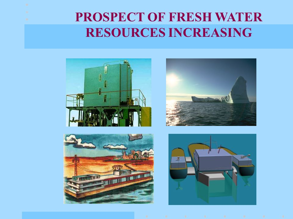 Thus, the problem of fresh water replenishment becomes more vital.