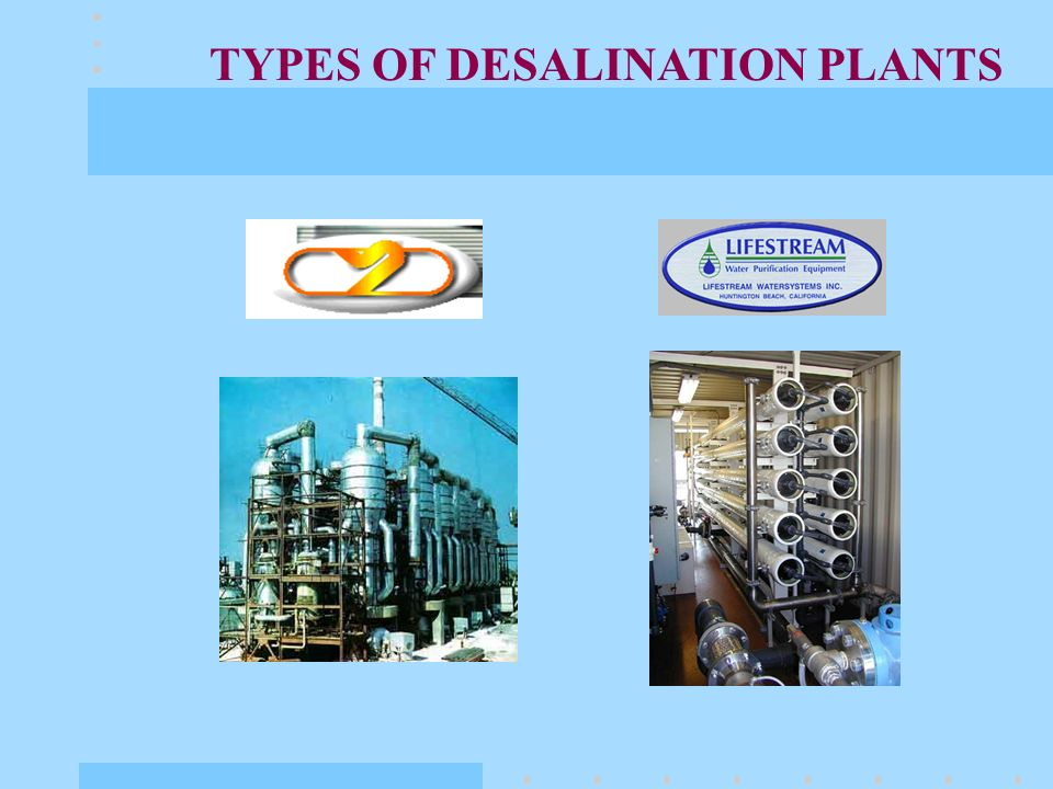 Nowadays evaporator (distillation) desalination systems are the most prevalent for water desalting.