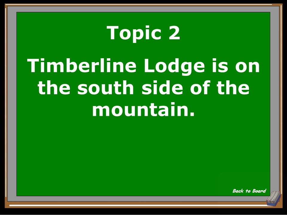 Topic 2 What side is Timberline Lodge on Show Answer