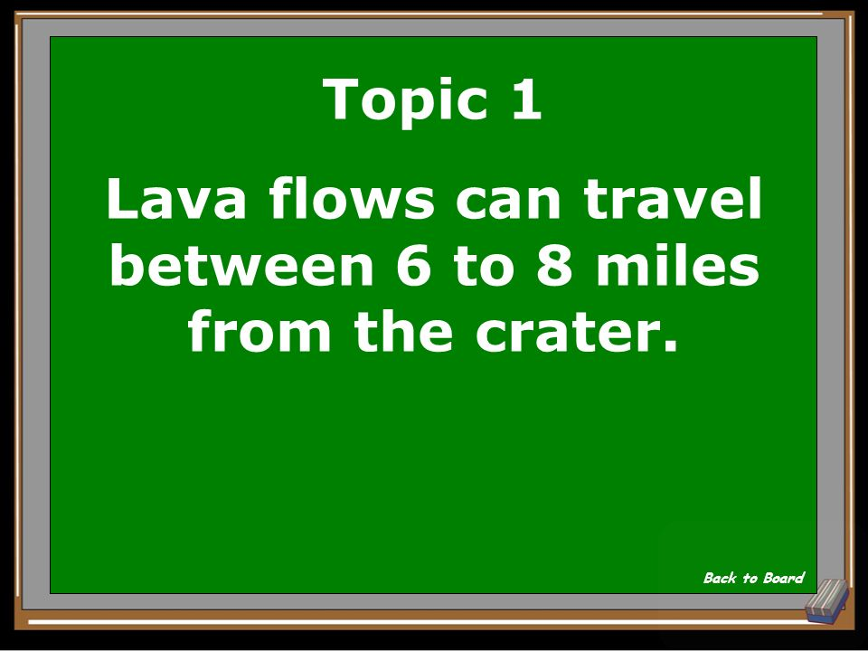 Topic 1 How far can lava flows travel from the crater Show Answer