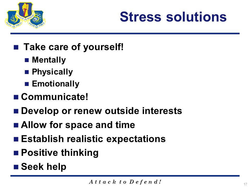 A t t a c k t o D e f e n d . 17 Stress solutions Take care of yourself.