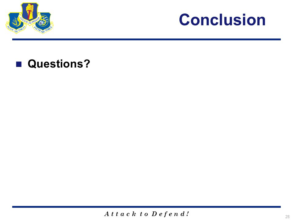 A t t a c k t o D e f e n d ! 28 Conclusion Questions?