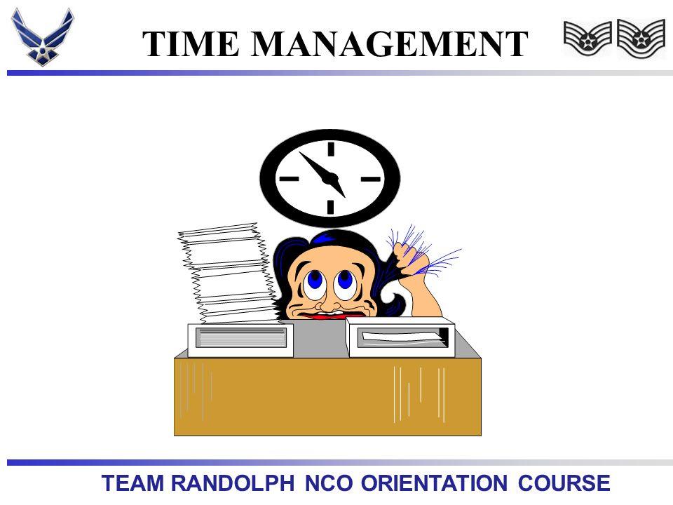 TEAM RANDOLPH NCO ORIENTATION COURSE TIME MANAGEMENT