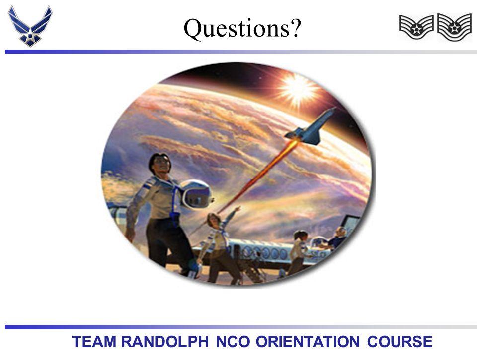 TEAM RANDOLPH NCO ORIENTATION COURSE Questions