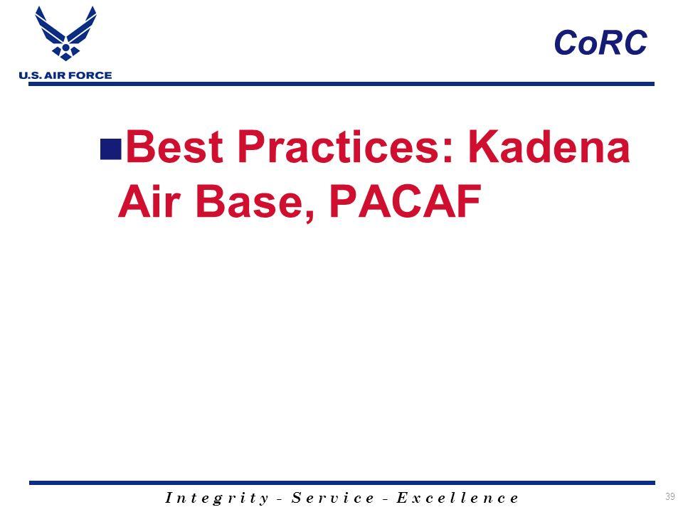 I n t e g r i t y - S e r v i c e - E x c e l l e n c e 39 CoRC Best Practices: Kadena Air Base, PACAF