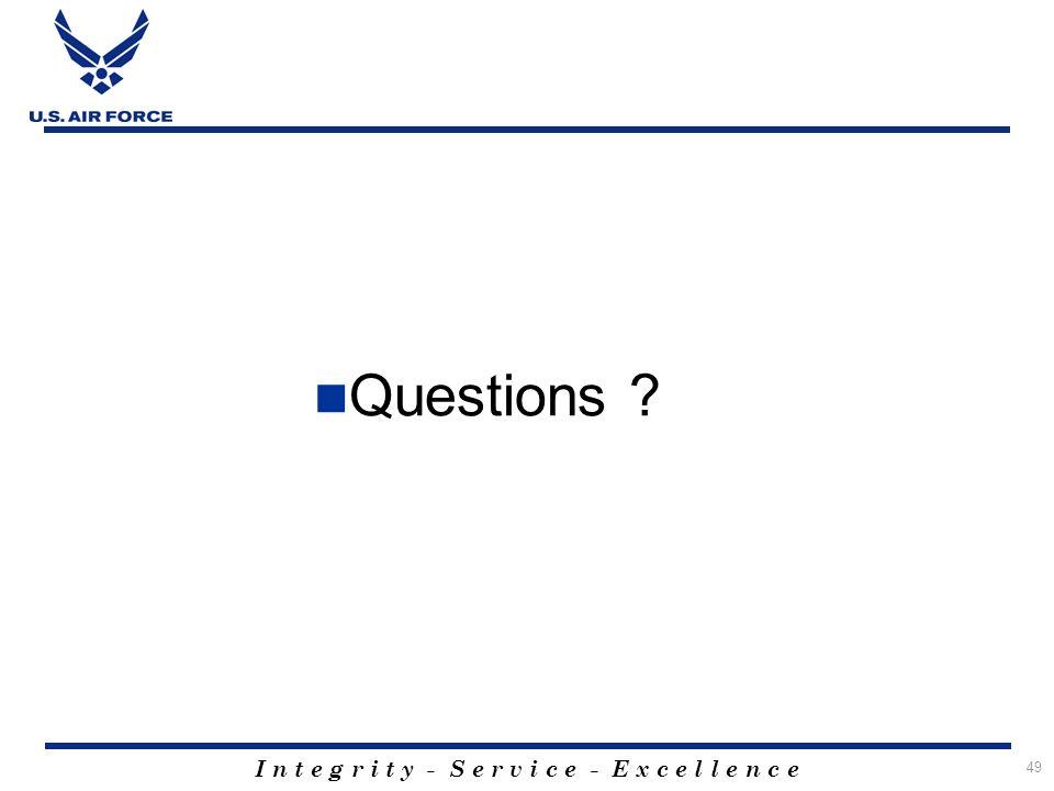 I n t e g r i t y - S e r v i c e - E x c e l l e n c e 49 Questions ?