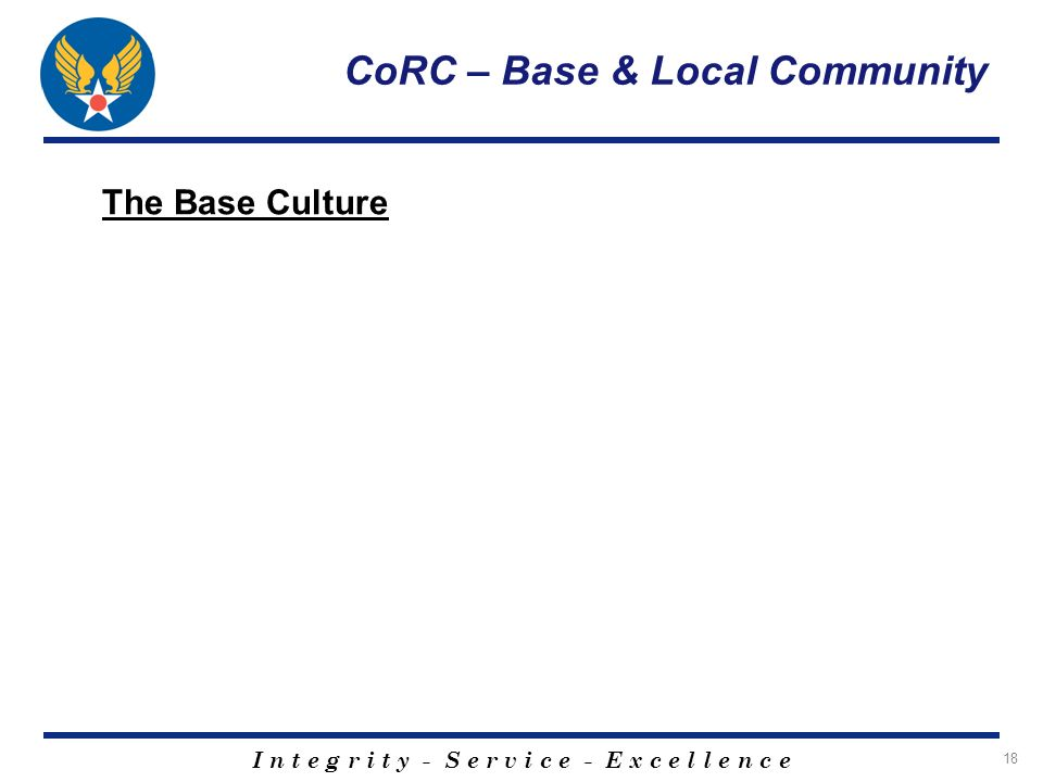 I n t e g r i t y - S e r v i c e - E x c e l l e n c e 18 CoRC – Base & Local Community The Base Culture