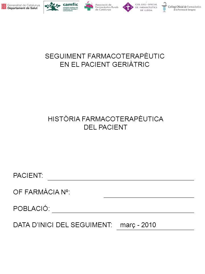 SEGUIMENT FARMACOTERAPÈUTIC EN EL PACIENT GERIÀTRIC HISTÒRIA FARMACOTERAPÈUTICA DEL PACIENT PACIENT: OF FARMÀCIA Nº: POBLACIÓ: DATA DINICI DEL SEGUIMENT: març - 2010