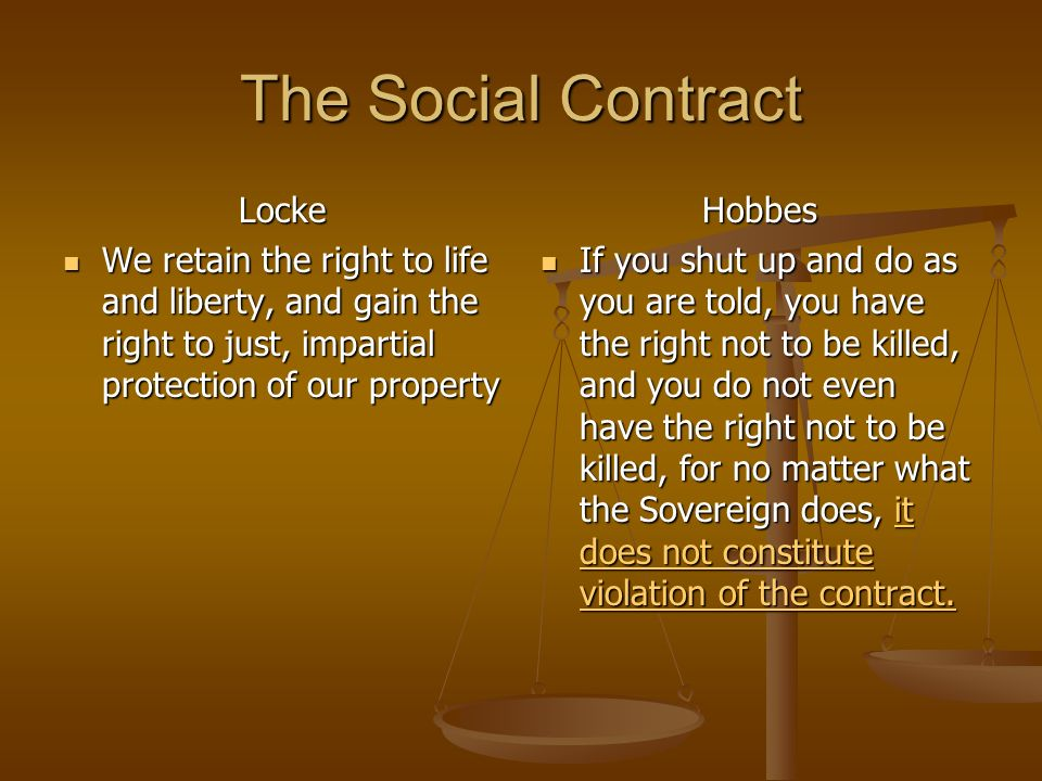 The Social Contract Locke We retain the right to life and liberty, and gain the right to just, impartial protection of our property We retain the righ