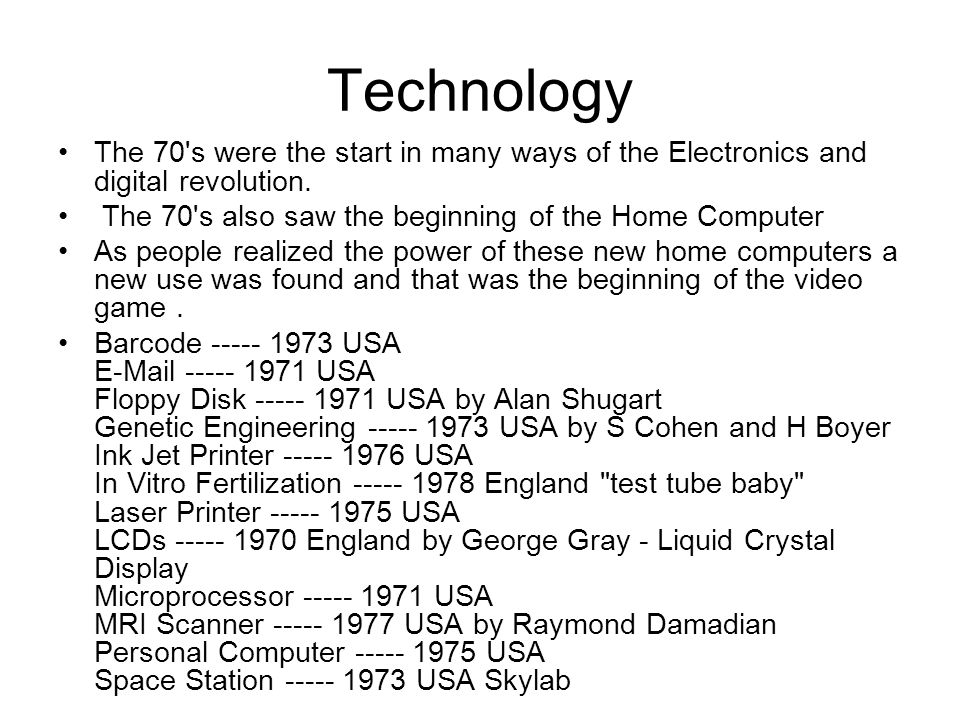 Technology The 70 s were the start in many ways of the Electronics and digital revolution.