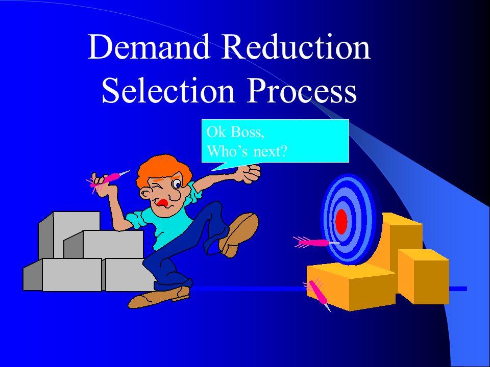 Demand Reduction Selection Process Ok Boss, Whos next?