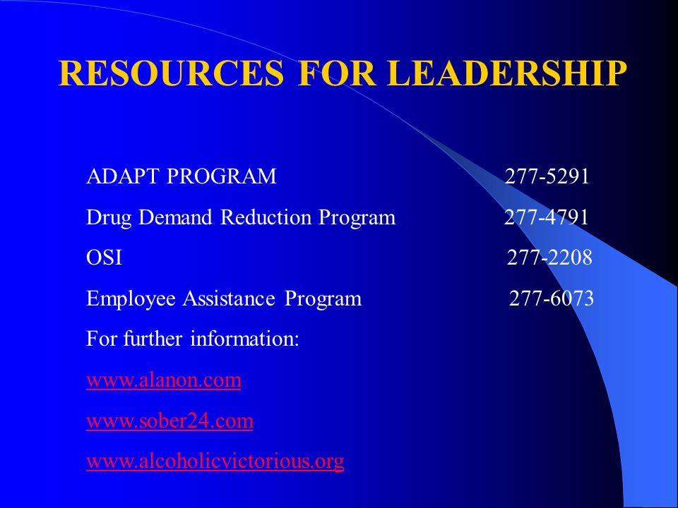 RESOURCES FOR LEADERSHIP ADAPT PROGRAM 277-5291 Drug Demand Reduction Program 277-4791 OSI 277-2208 Employee Assistance Program 277-6073 For further i