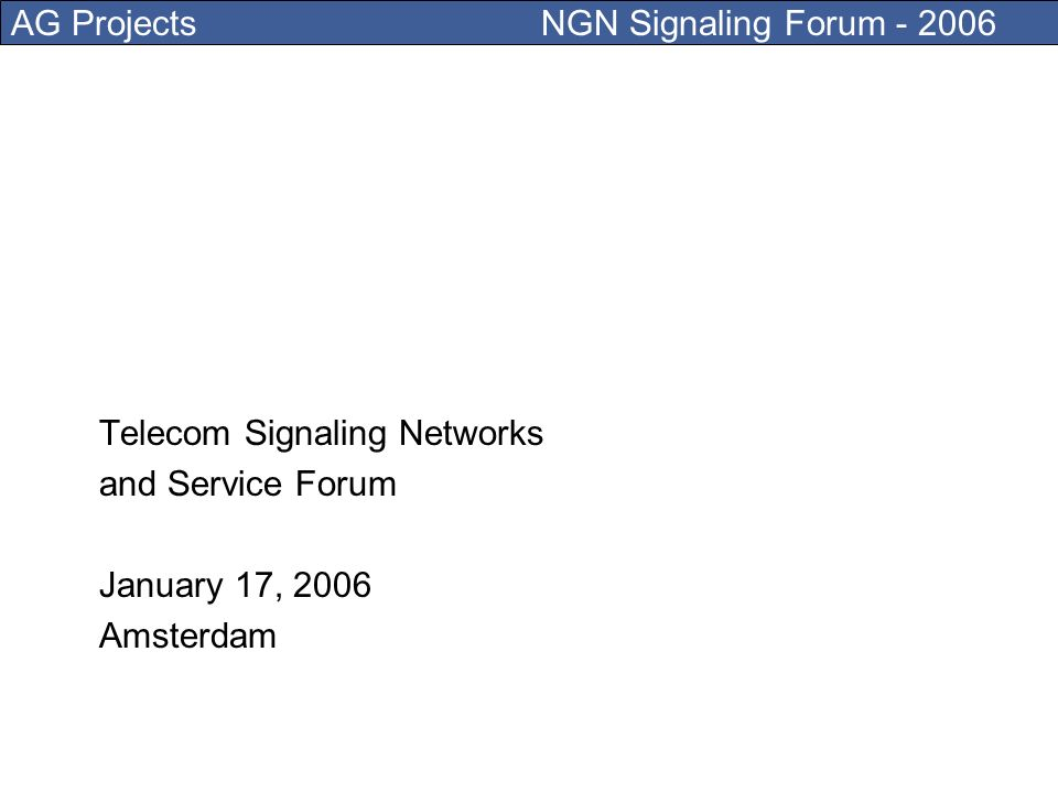 AG Projects NGN Signaling Forum - 2006 Voice and other communications do not need a service provider at all, they are applications.