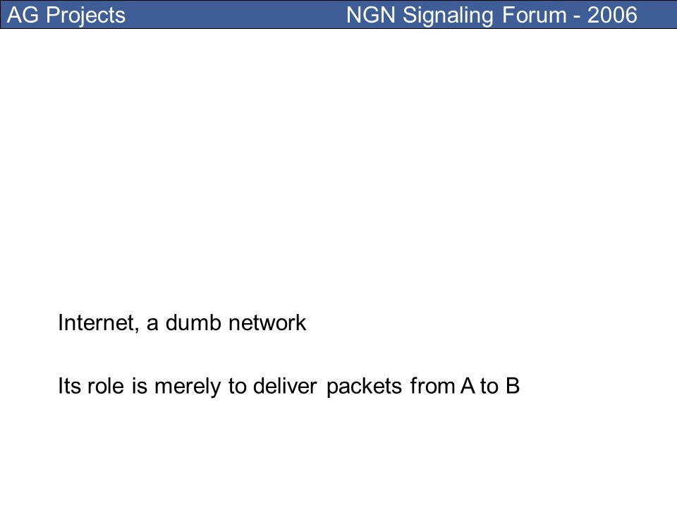 AG Projects NGN Signaling Forum - 2006 No QoS, no guarantee, no central control, no regulation, no monopoly