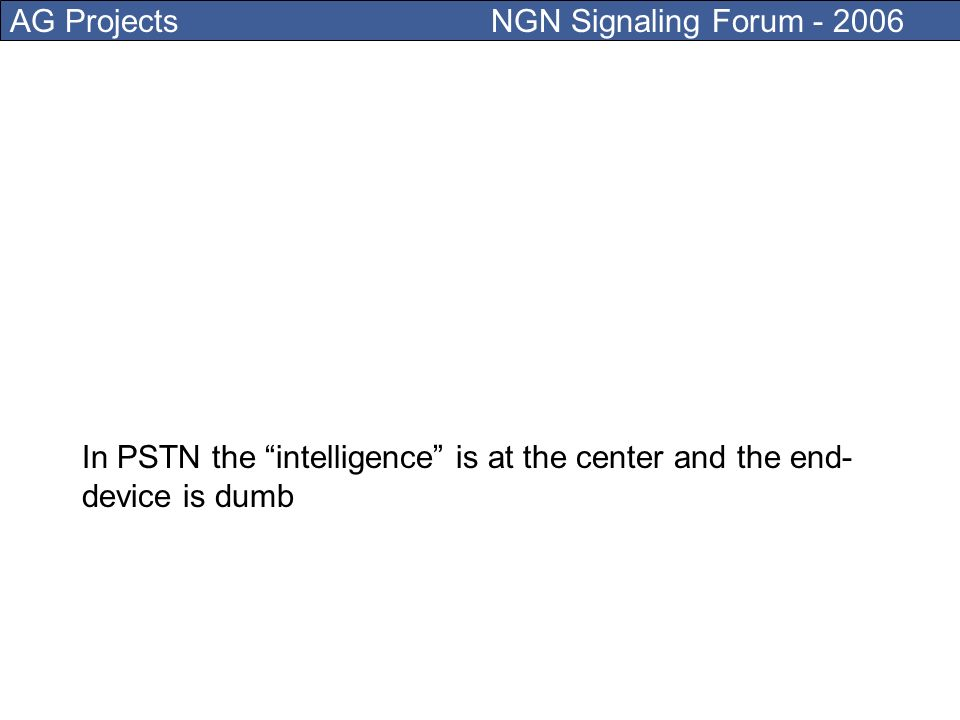 AG Projects NGN Signaling Forum - 2006 Internet is different than the PSTN