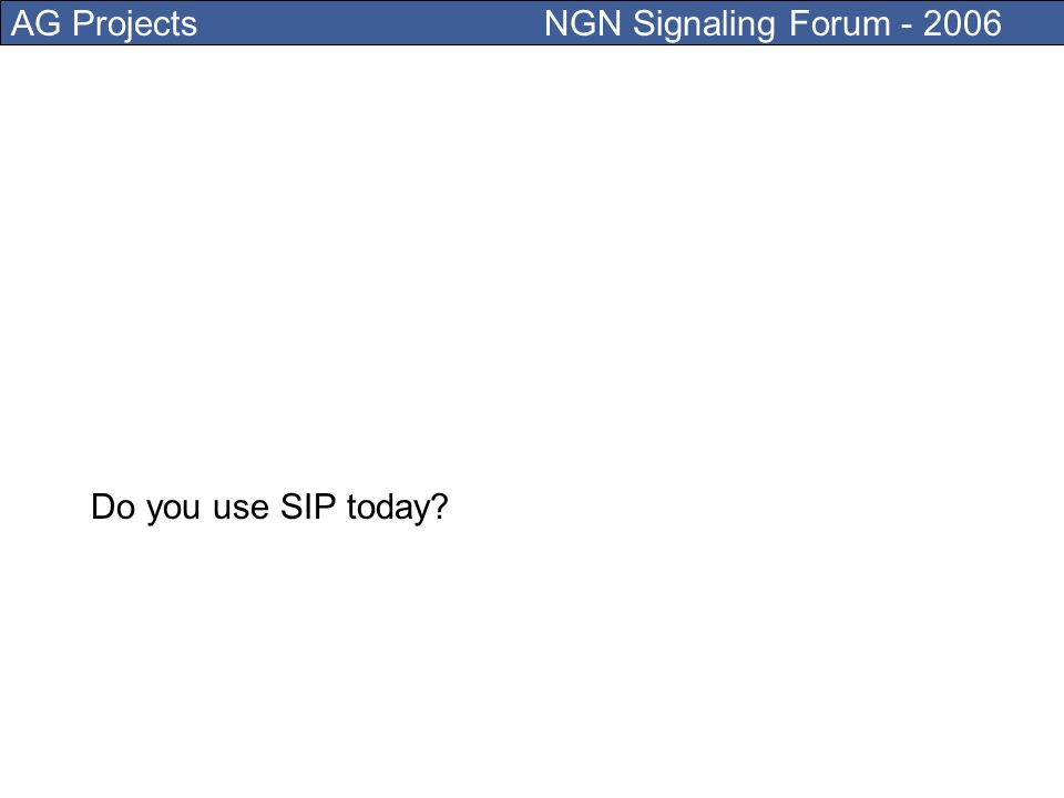 AG Projects NGN Signaling Forum - 2006 Dont negate it, on you laptops you have more then voice