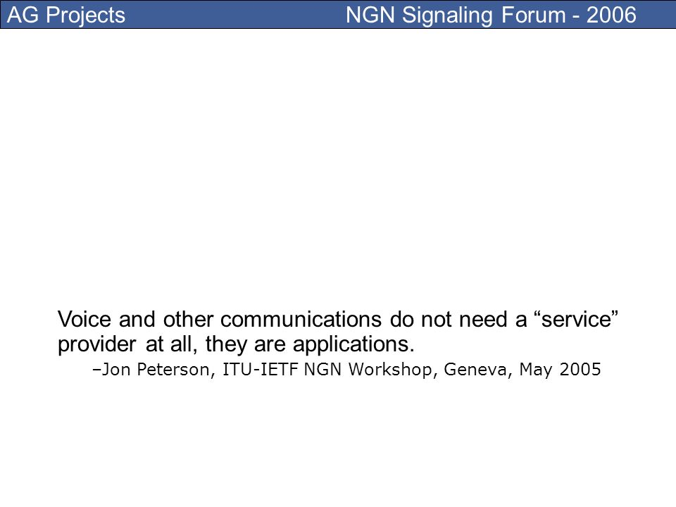 AG Projects NGN Signaling Forum - 2006 Next to email, web and others
