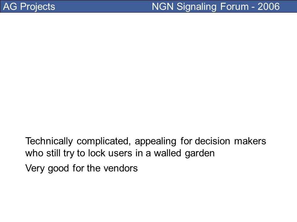 AG Projects NGN Signaling Forum - 2006 IMS is an example of such concept