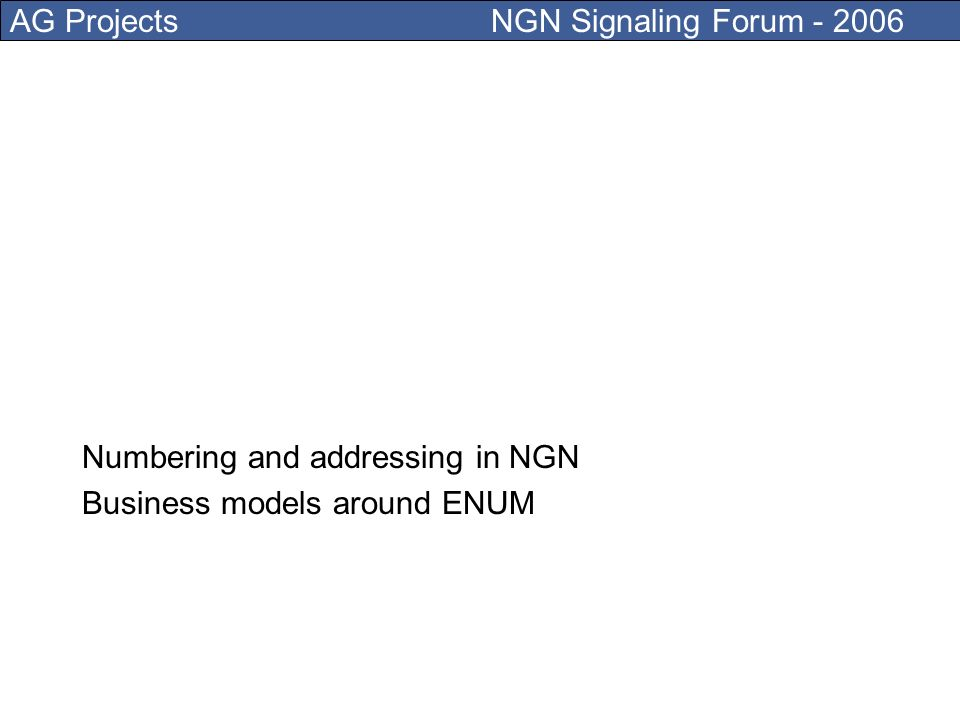 AG Projects NGN Signaling Forum - 2006 You dont send a fax You dont wait for 3 months You do it yourself when you want and how you want Number portability on IP There is no regulatory, agency or government office that intermediates the changes in the DNS.