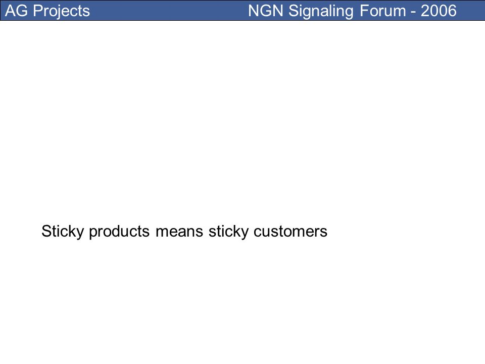 AG Projects NGN Signaling Forum - 2006 Address is a sticky product