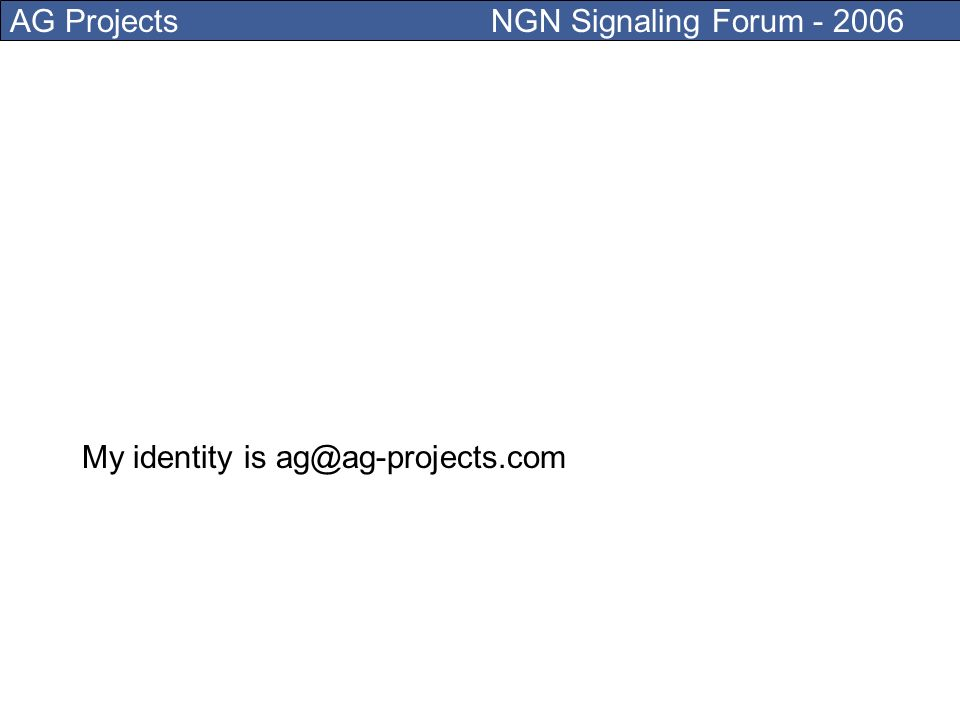 AG Projects NGN Signaling Forum - 2006 You can have more than one telephone number mapped to a SIP address