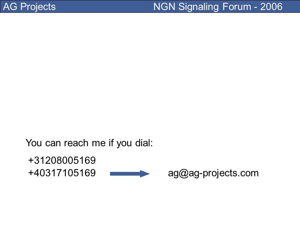 AG Projects NGN Signaling Forum - 2006 I want to be reachable also from PSTN or IP devices with 12 keys