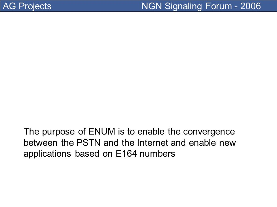 AG Projects NGN Signaling Forum - 2006 ENUM is defined by the Internet Engineering Task Force (IETF) in RFC3761 as: the mapping of Telephone Numbers to Uniform Resource Identifiers (URIs) using the Domain Name System (DNS) in the domain e164.arpa