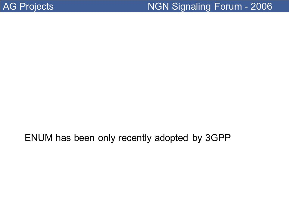 AG Projects NGN Signaling Forum - 2006 The purpose of ENUM is to enable the convergence between the PSTN and the Internet and enable new applications based on E164 numbers