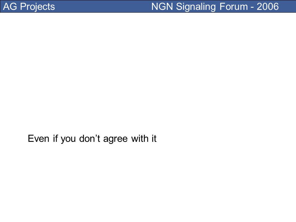 AG Projects NGN Signaling Forum - 2006 For those who don t know NGN is the Internet