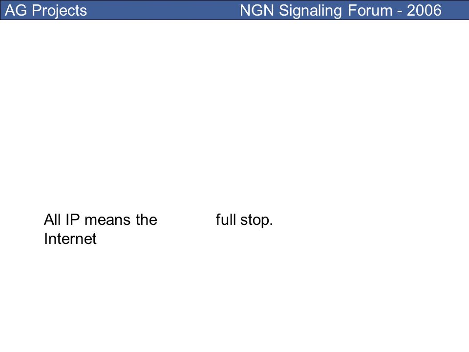 AG Projects NGN Signaling Forum - 2006 Even if you dont agree with it