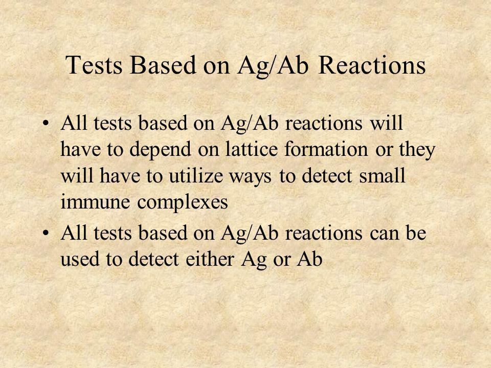 Tests Based on Ag/Ab Reactions All tests based on Ag/Ab reactions will have to depend on lattice formation or they will have to utilize ways to detect