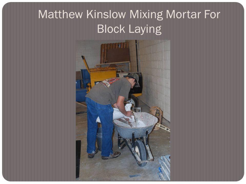 Matthew Kinslow Mixing Mortar For Block Laying