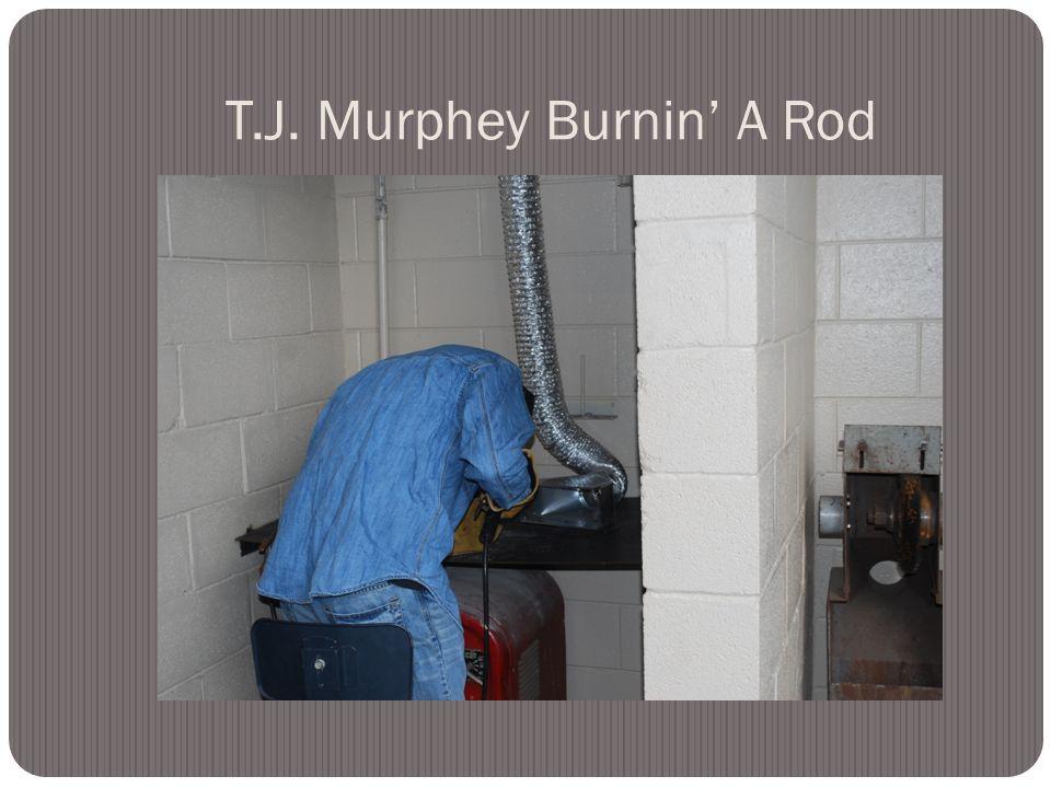 T.J. Murphey Burnin A Rod