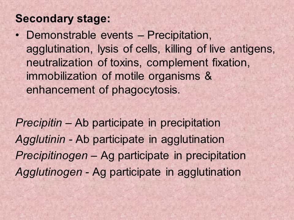 Secondary stage: Demonstrable events – Precipitation, agglutination, lysis of cells, killing of live antigens, neutralization of toxins, complement fi
