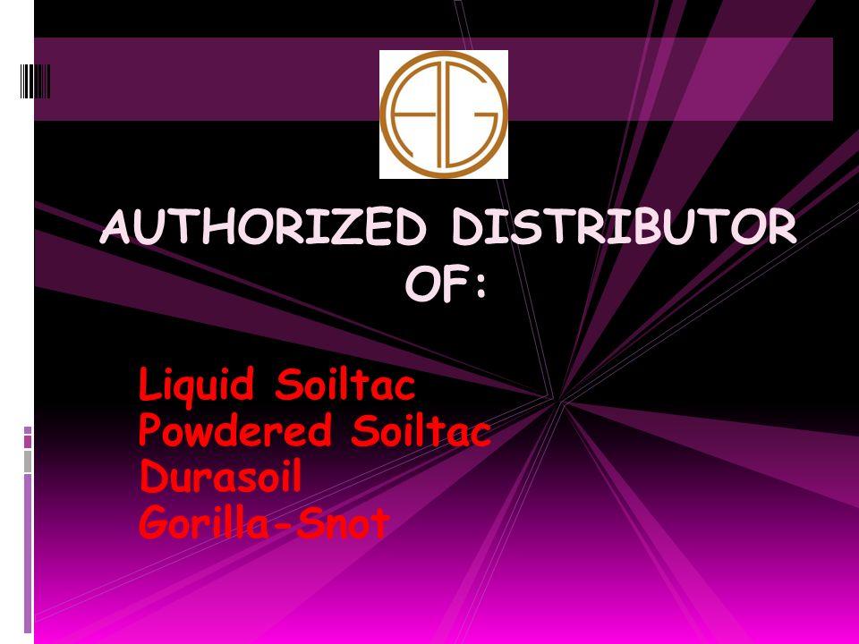 Liquid Soiltac Powdered Soiltac Durasoil Gorilla-Snot AUTHORIZED DISTRIBUTOR OF: