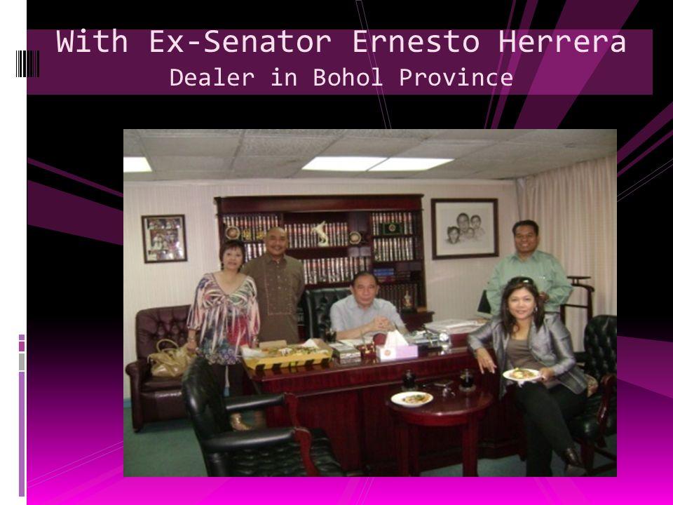 With Ex-Senator Ernesto Herrera Dealer in Bohol Province
