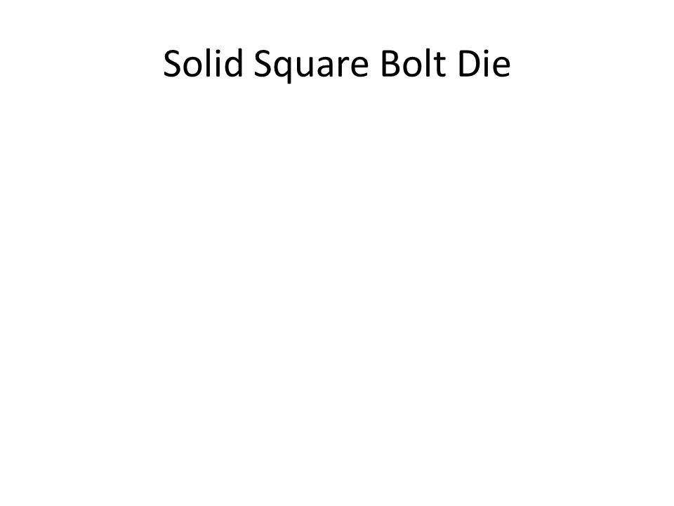 Solid Square Bolt Die