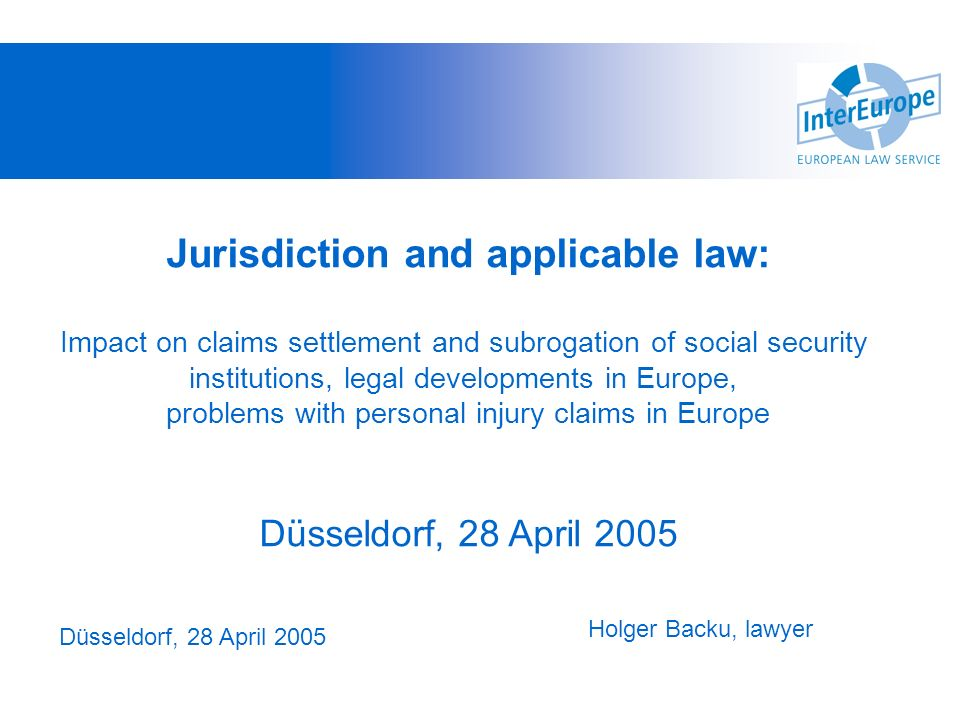 Jurisdiction and applicable law: Impact on claims settlement and subrogation of social security institutions, legal developments in Europe, problems w