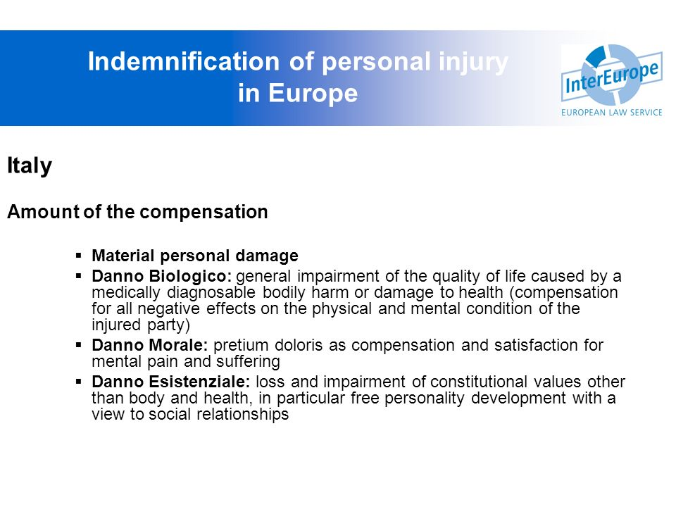 Italy Amount of the compensation Material personal damage Danno Biologico: general impairment of the quality of life caused by a medically diagnosable