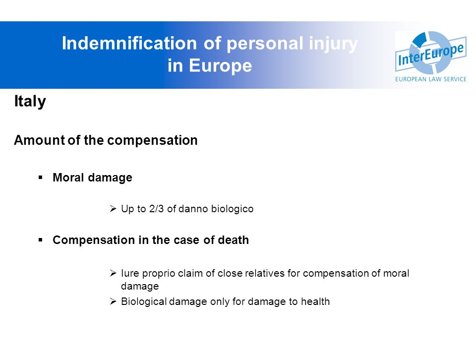 Italy Amount of the compensation Moral damage Up to 2/3 of danno biologico Compensation in the case of death Iure proprio claim of close relatives for