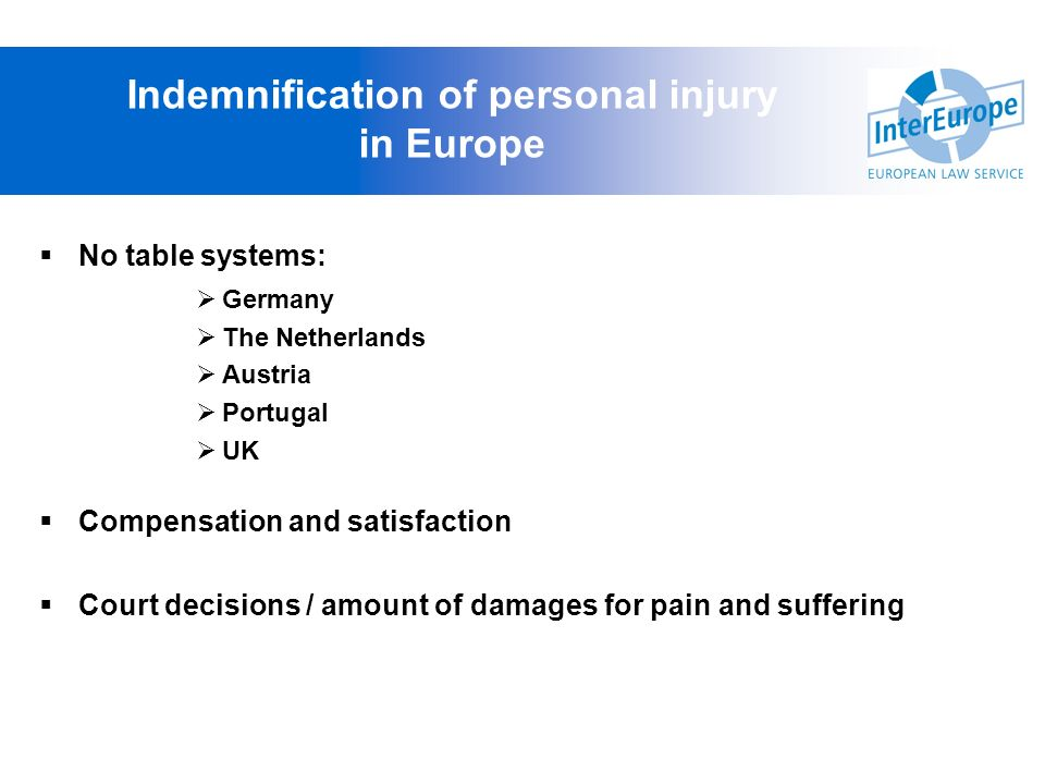 No table systems: Germany The Netherlands Austria Portugal UK Compensation and satisfaction Court decisions / amount of damages for pain and suffering