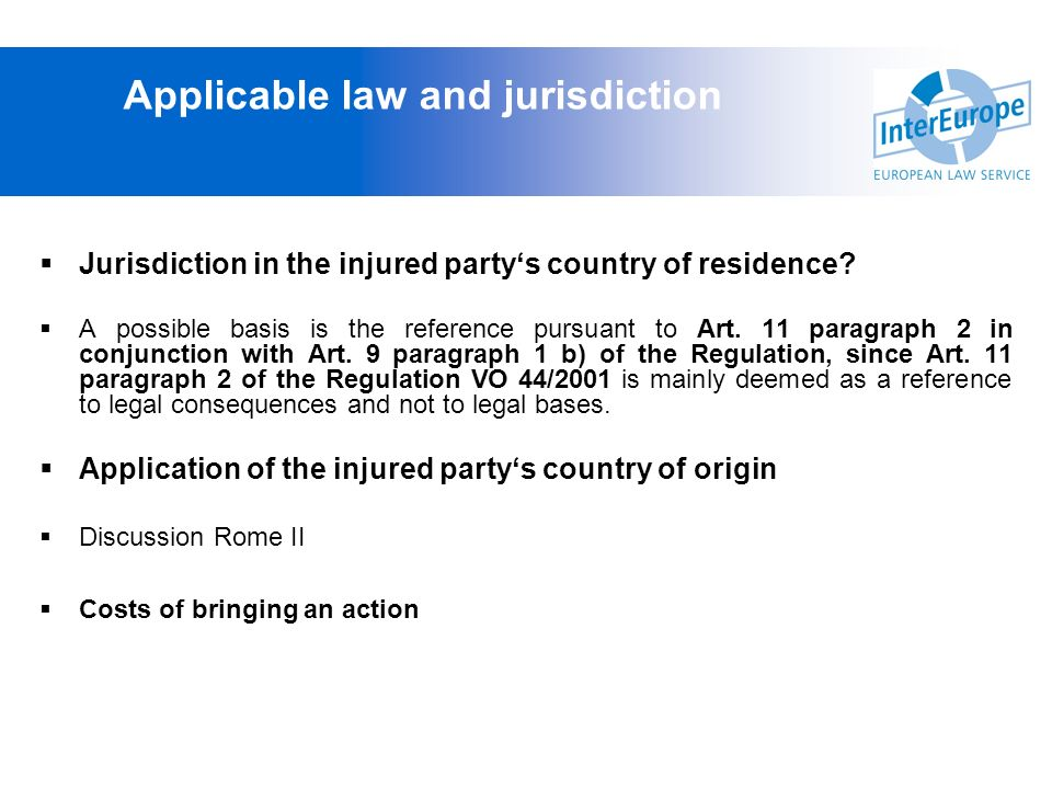 Applicable law and jurisdiction Jurisdiction in the injured partys country of residence? A possible basis is the reference pursuant to Art. 11 paragra