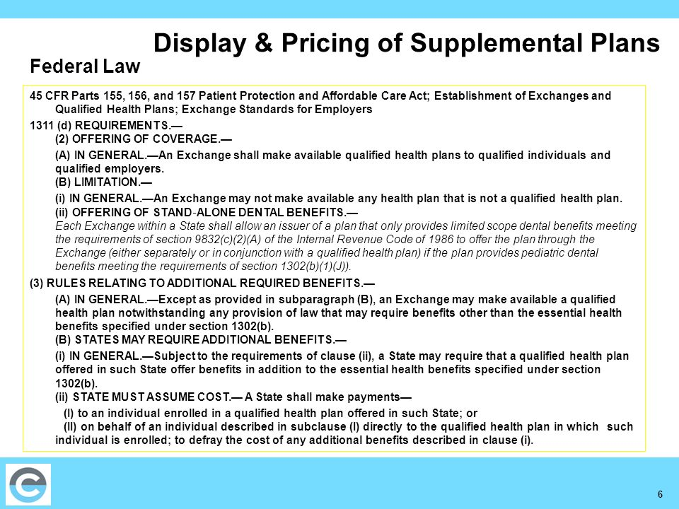 6 Display & Pricing of Supplemental Plans 45 CFR Parts 155, 156, and 157 Patient Protection and Affordable Care Act; Establishment of Exchanges and Qualified Health Plans; Exchange Standards for Employers 1311 (d) REQUIREMENTS.