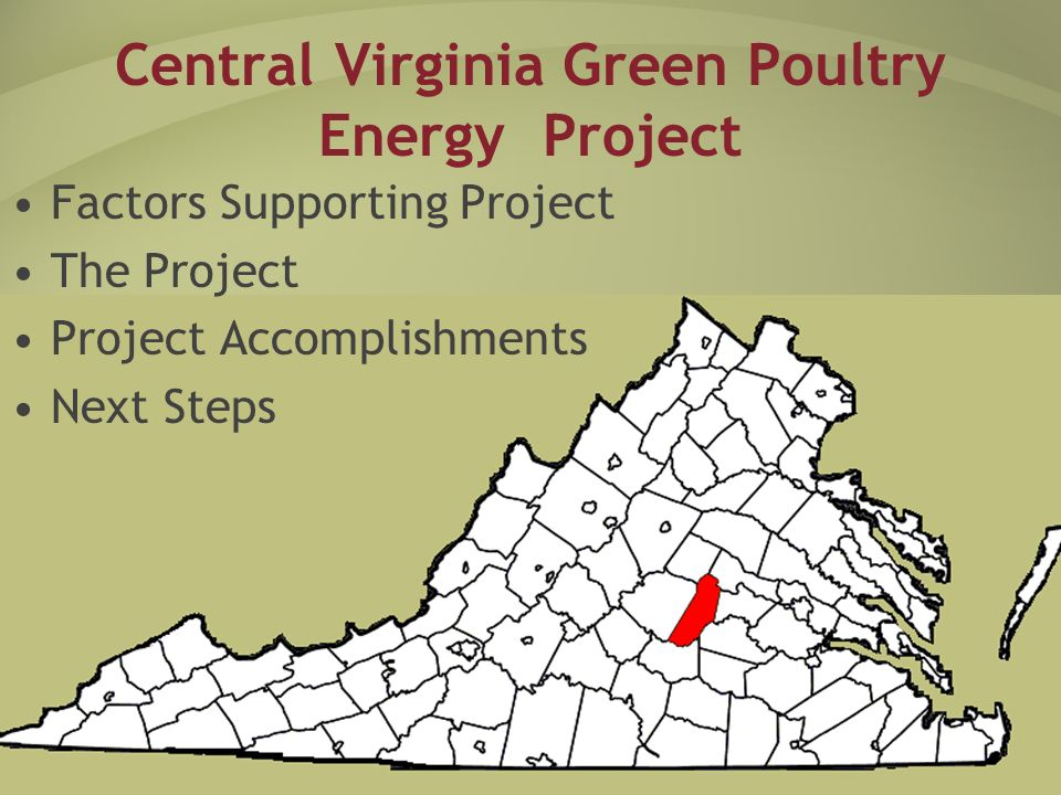 Central Virginia Green Poultry Energy Project Factors Supporting Project The Project Project Accomplishments Next Steps