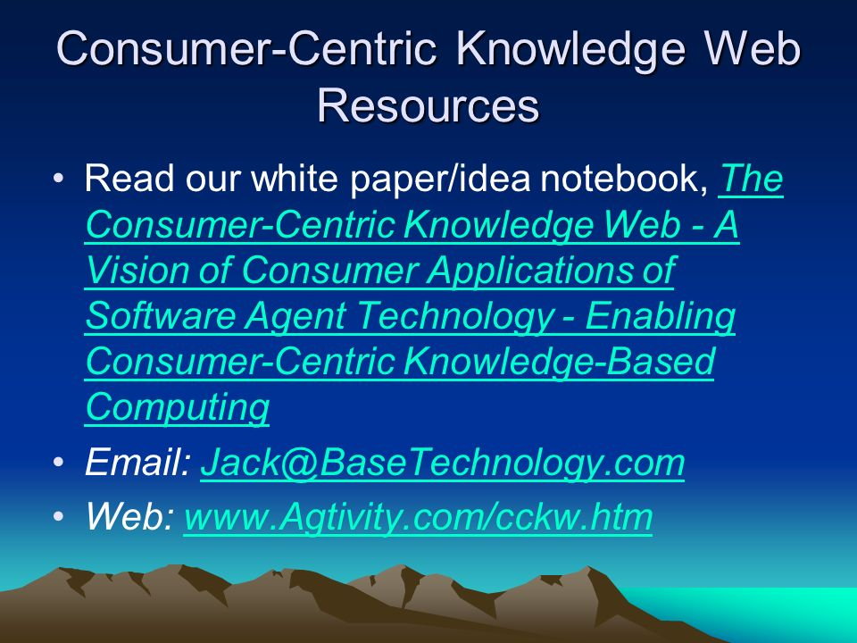 Consumer-Centric Knowledge Web Resources Read our white paper/idea notebook, The Consumer-Centric Knowledge Web - A Vision of Consumer Applications of