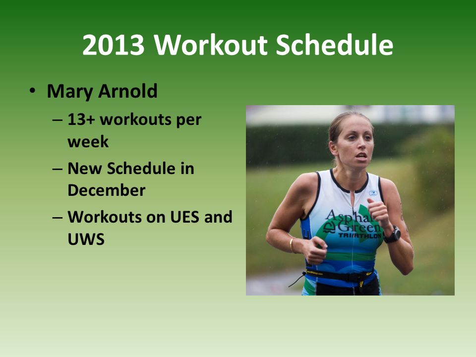 2013 Workout Schedule Mary Arnold – 13+ workouts per week – New Schedule in December – Workouts on UES and UWS